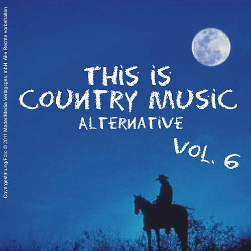 Play & Download This is Country Music (Alternative) - Vol. 6 by Various Artists | Napster