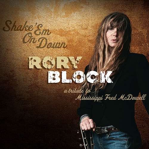 Play & Download Shake 'Em On Down: A Tribute To Mississippi Fred McDowell by Rory Block | Napster
