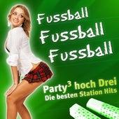 Play & Download FUSSBALL FUSSBALL FUSSBALL - Party hoch Drei - Die besten Stadion Hits by Various Artists | Napster