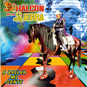 Play & Download A Bailar Mi Gente by El Halcon De La Sierra | Napster