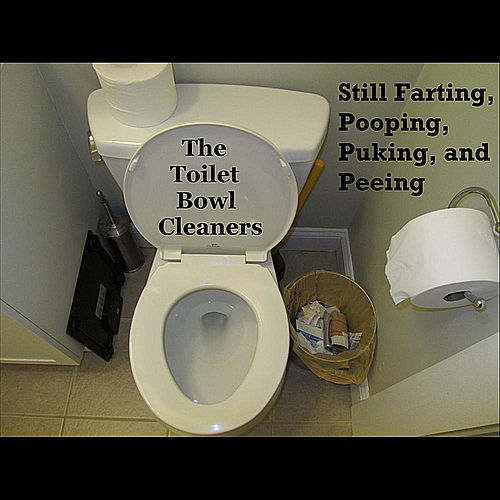 Play & Download Still Farting, Pooping, Puking, and Peeing by The Toilet Bowl Cleaners | Napster