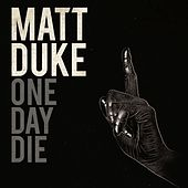 Play & Download One Day Die by Matt Duke | Napster