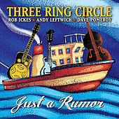 Play & Download Just A Rumor (feat. Rob Ickes, Andy Leftwich & Dave Pomeroy) by Three Ring Circle | Napster