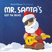 Play & Download Mr. Santa's Got The Blues by Matchbox Bluesband | Napster