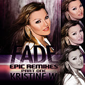 Play & Download Fade: The Epic Remixes (Part 1) by Kristine W. | Napster