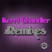 Play & Download Kerri Chandler: The Remixes by Various Artists | Napster