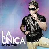Play & Download La Única by Makano | Napster