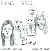 I Heard You Say by Vivian Girls
