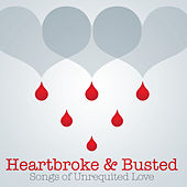 Heartbroke & Busted - Songs of Unrequited Love by Various Artists