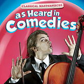 Play & Download Classical Masterpieces as Heard in Comedies by Various Artists | Napster
