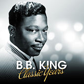 B.B. King - Classic Years by B.B. King