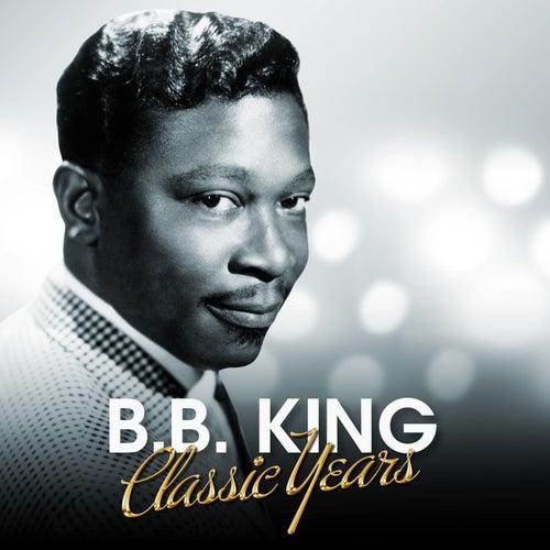 B.B. King - Classic Years by B.B. King