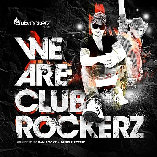 Play & Download We Are Club Rockerz (Presented By Dan Rockz & Denis Electric) by Various Artists | Napster