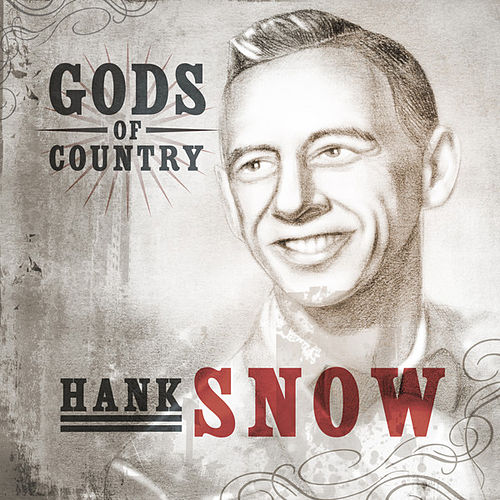 Play & Download Gods of Country - Hank Snow by Hank Snow | Napster