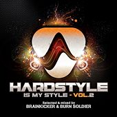 Play & Download Hardstyle Is My Style, Vol. 2 (Mixed By Brainkicker & Burn Soldier) by Various Artists | Napster