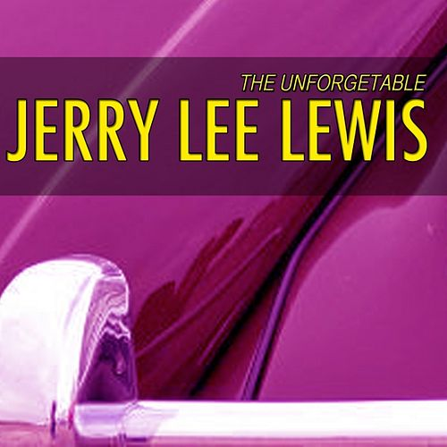 Play & Download Unforgetable Jerry Lee Lewis (Jerry Lee Lewis is Killer) by Jerry Lee Lewis | Napster