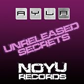 Unreleased Secrets by Ayla