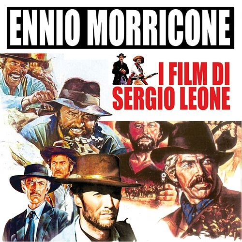 Play & Download I film di Sergio Leone by Ennio Morricone | Napster