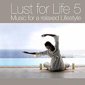 Play & Download Lust for Life Vol.5 - Music For A Relaxed Lifestyle by Various Artists | Napster