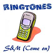 Play & Download S&M (Come On) (Ringtone Version In the Style of Rihanna) by Ringtones Hits | Napster