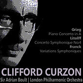 Gieg: Piano Concerto in A - Litolff: Concerto Symphonique No. 4 - Franck: Variations Symphoniques by Clifford Curzon