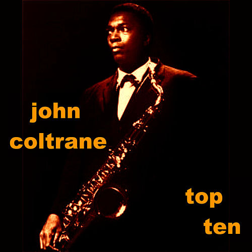 Play & Download John Coltrane Top Ten by John Coltrane | Napster
