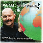 David Morris Presents World Champion Whistling by David Morris