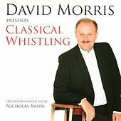 Play & Download David Morris Presents Classical Whistling by David Morris | Napster