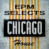 Play & Download EPM Selects: Chicago House by Various Artists | Napster