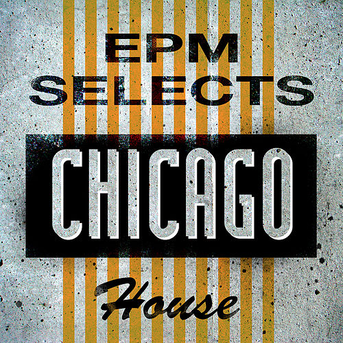 EPM Selects: Chicago House by Various Artists