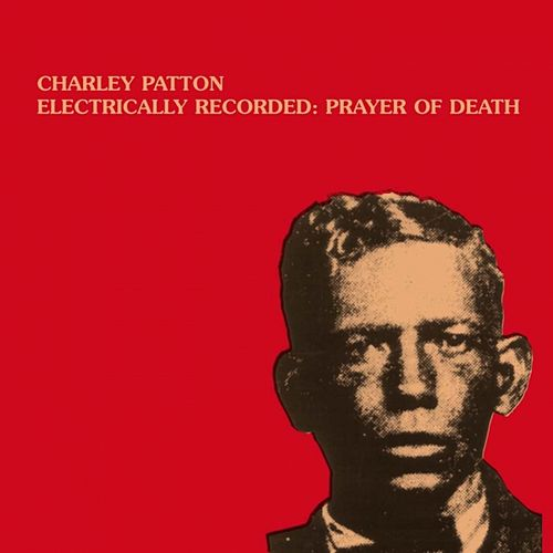 Electrically Recorded : Prayer of Death by Charley Patton