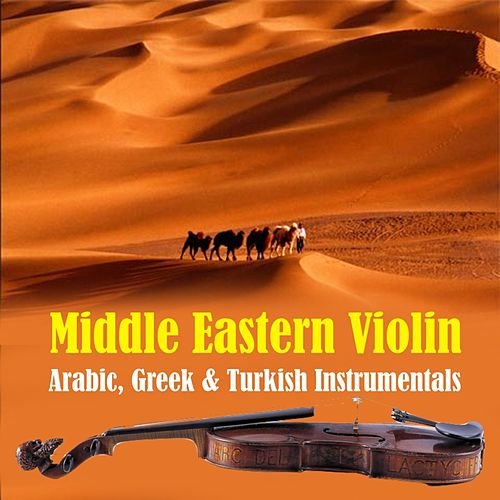 Play & Download Middle Eastern Violin: Arabic, Greek & Turkish Instrumentals by Various Artists | Napster
