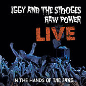 Play & Download Raw Power Live: In The Hands Of The Fans by The Stooges | Napster