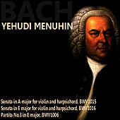 Play & Download Bach: Sonata in A Major; Sonata in E Major; Partita No. 3 by Yehudi Menuhin | Napster