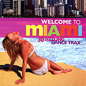 Welcome to Miami : 30 Sizzling Dance Trax by Various Artists
