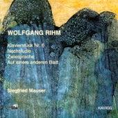 Rihm: Klavierstück No. 6, Nachstudie, Zwiesprache, Auf einem anderen Blatt by Siegfried Mauser