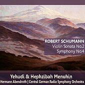 Play & Download Schumann: Violin Sonata No. 2, Symphony No. 4 by Yehudi Menuhin | Napster