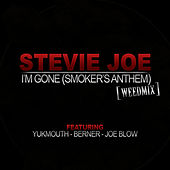I'm Gone (Smoker's Anthem) - Single by Stevie Joe