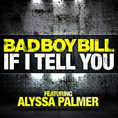Play & Download If I Tell You by Bad Boy Bill | Napster