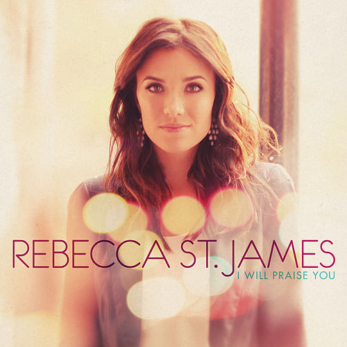 Play & Download I Will Praise You by Rebecca St. James | Napster