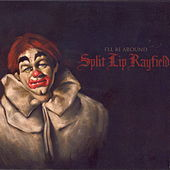I'll Be Around by Split Lip Rayfield