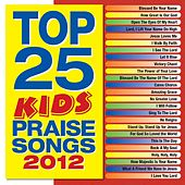 Top 25 Kids' Praise Songs 2012 by Various Artists