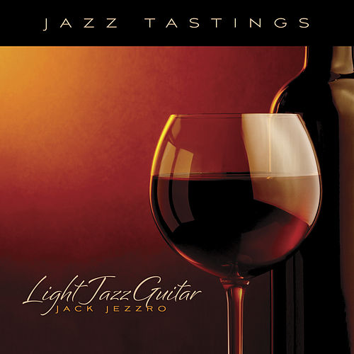 Play & Download Jazz Tastings - Light Jazz Guitar by Jack Jezzro | Napster