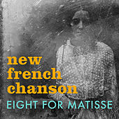 Play & Download New French Chanson: 8 for Matisse by Various Artists | Napster