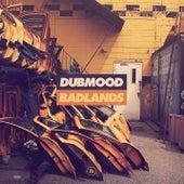 Badlands by Dubmood