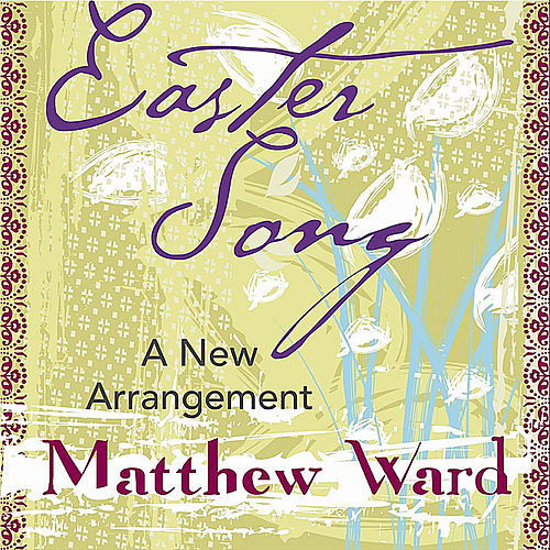 Easter Song - A New Arrangement by Matthew Ward