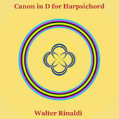 Play & Download Canon in D Major for Harpsichord by Pachelbel by Walter Rinaldi | Napster