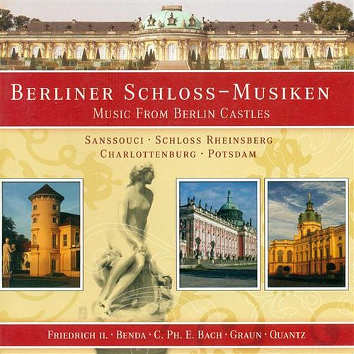 Play & Download Berlin Castles (Music From) - Graun, J.G. / Frederick Ii / Benda, F. / Quantz, J.J. / August Wilhelm / Janitsch, J.G. / Bach, C.P.E. by Various Artists | Napster