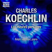 Play & Download Koechlin: Les heures persanes by Ralph van Raat | Napster