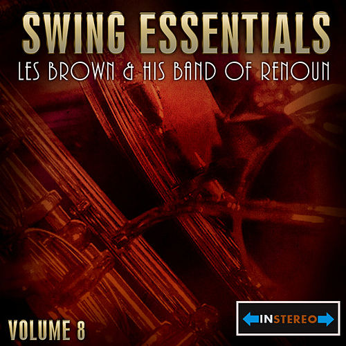 Play & Download Swing Essentials  Vol 8 - Les Brown And His Band Of Renoun by Les Brown | Napster